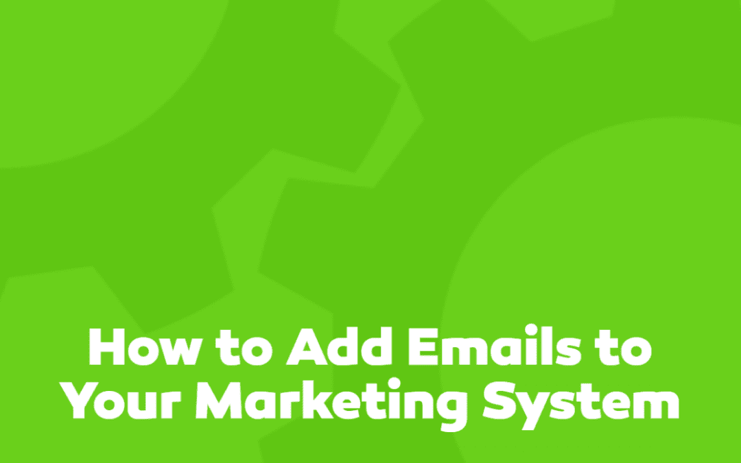 How to Add Emails to Your Marketing System