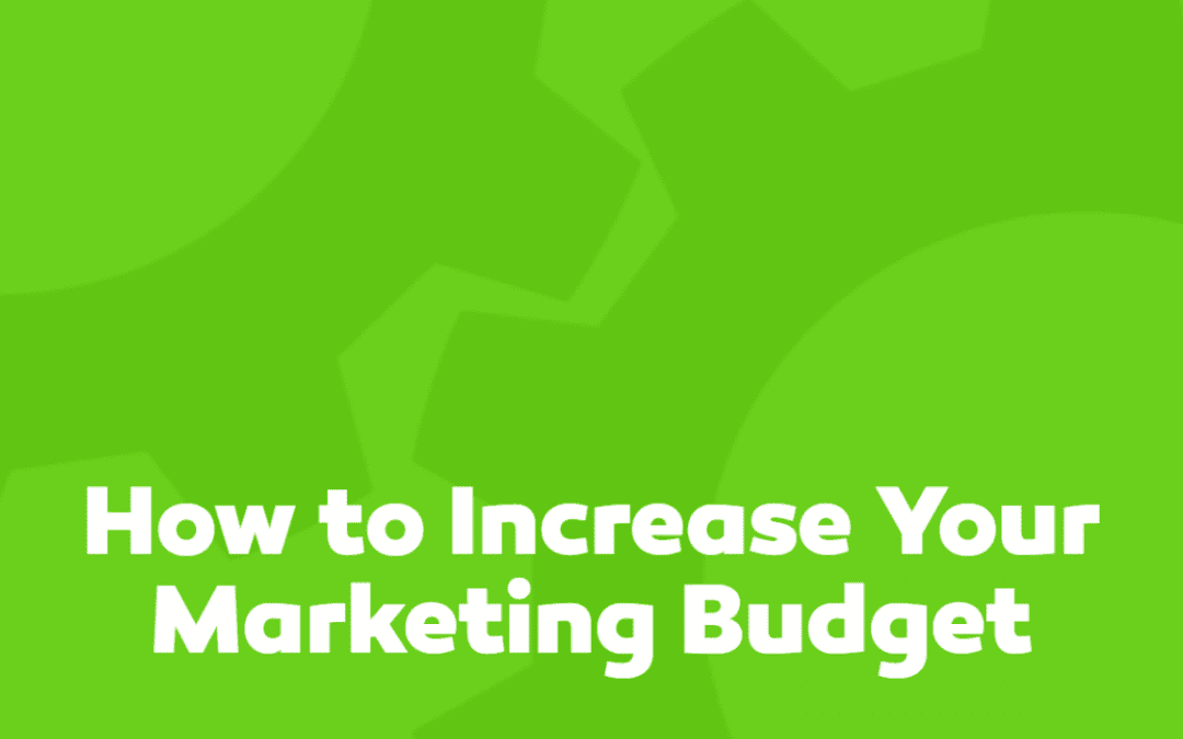 How to Increase Your Marketing Budget